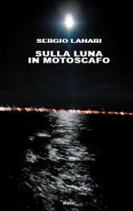 Sergio Lanari, Sulla luna in motoscafo