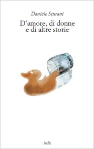 Daniele Sturani, D'amore, di donne e di altre storie